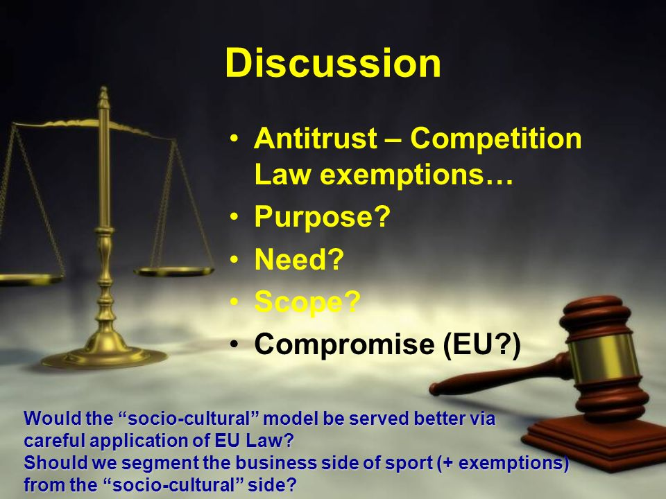 Discussion Antitrust – Competition Law exemptions… Purpose Need