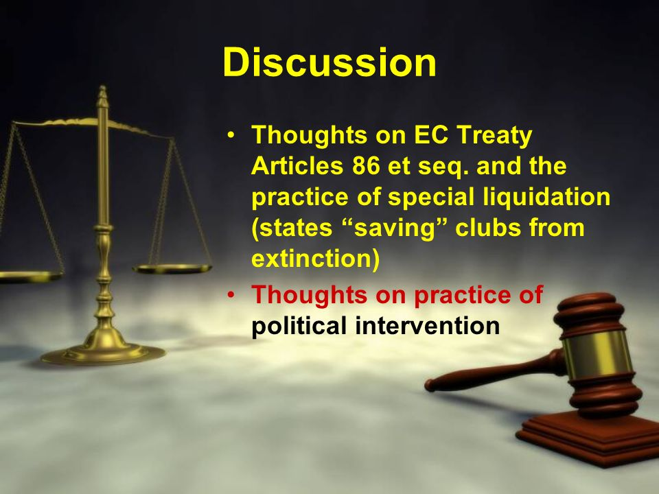 Discussion Thoughts on EC Treaty Articles 86 et seq. and the practice of special liquidation (states saving clubs from extinction)