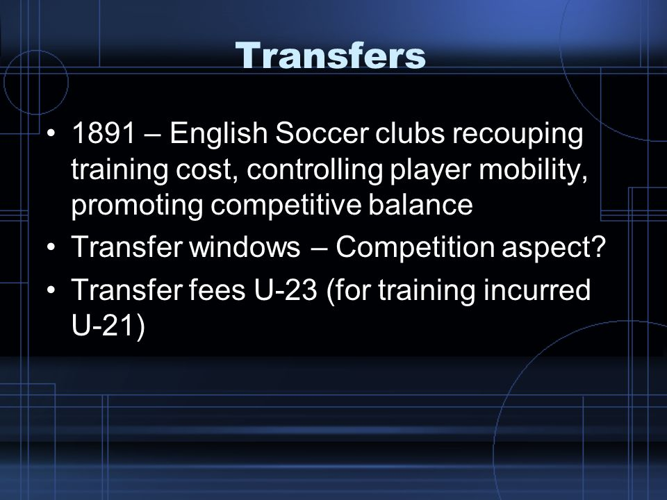 Transfers 1891 – English Soccer clubs recouping training cost, controlling player mobility, promoting competitive balance.
