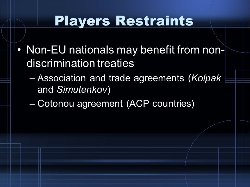 Players Restraints Non-EU nationals may benefit from non-discrimination treaties. Association and trade agreements (Kolpak and Simutenkov)