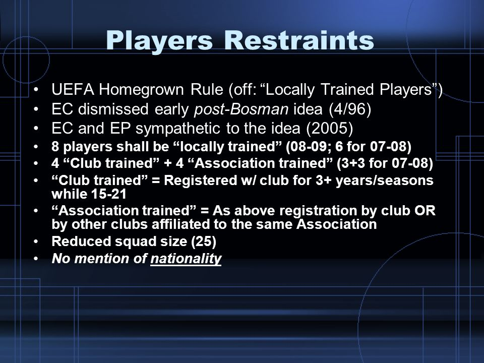 Players Restraints UEFA Homegrown Rule (off: Locally Trained Players ) EC dismissed early post-Bosman idea (4/96)