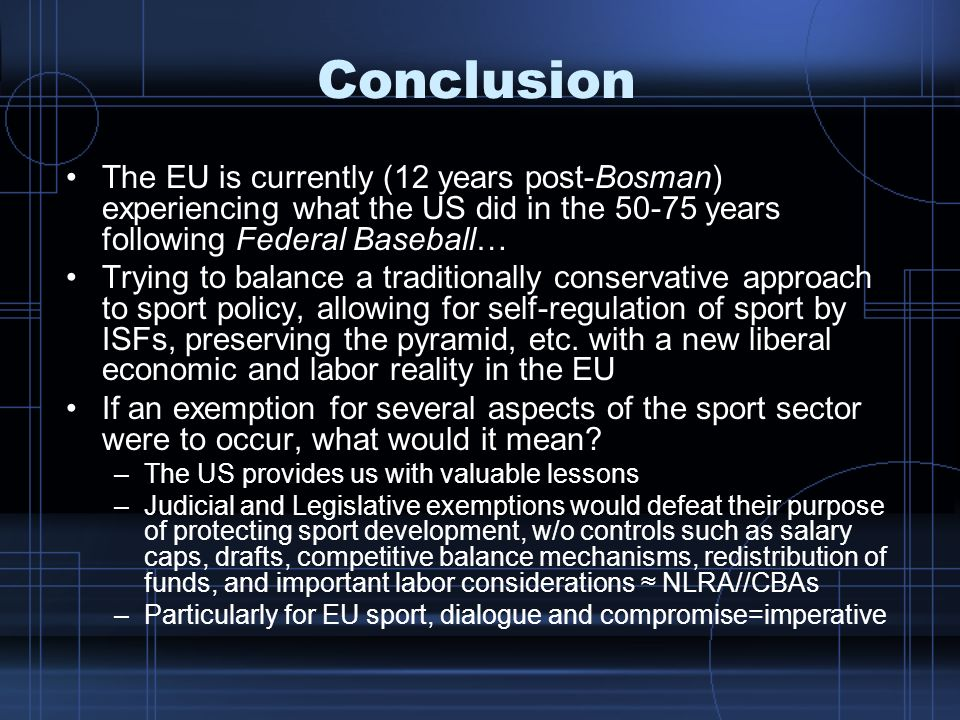 Conclusion The EU is currently (12 years post-Bosman) experiencing what the US did in the 50-75 years following Federal Baseball…