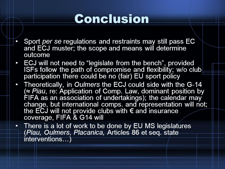 Conclusion Sport per se regulations and restraints may still pass EC and ECJ muster; the scope and means will determine outcome.