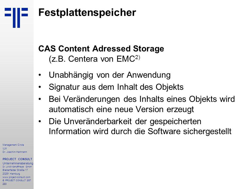 Festplattenspeicher CAS Content Adressed Storage (z.B. Centera von EMC2) Unabhängig von der Anwendung.