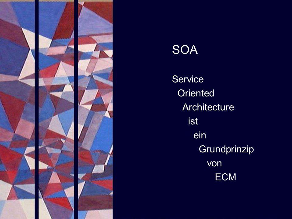 SOA Service Oriented Architecture ist ein Grundprinzip von ECM