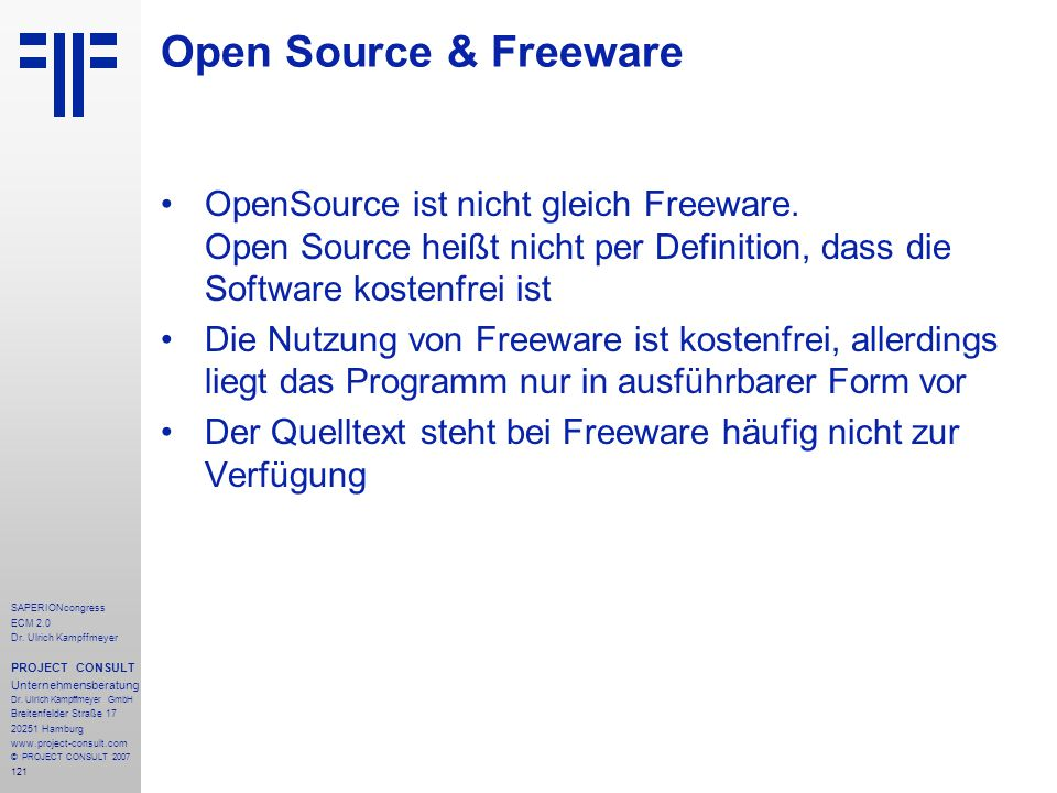 Open Source & Freeware OpenSource ist nicht gleich Freeware. Open Source heißt nicht per Definition, dass die Software kostenfrei ist.