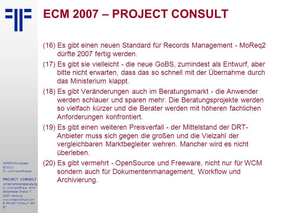 ECM 2007 – PROJECT CONSULT (16) Es gibt einen neuen Standard für Records Management - MoReq2 dürfte 2007 fertig werden.