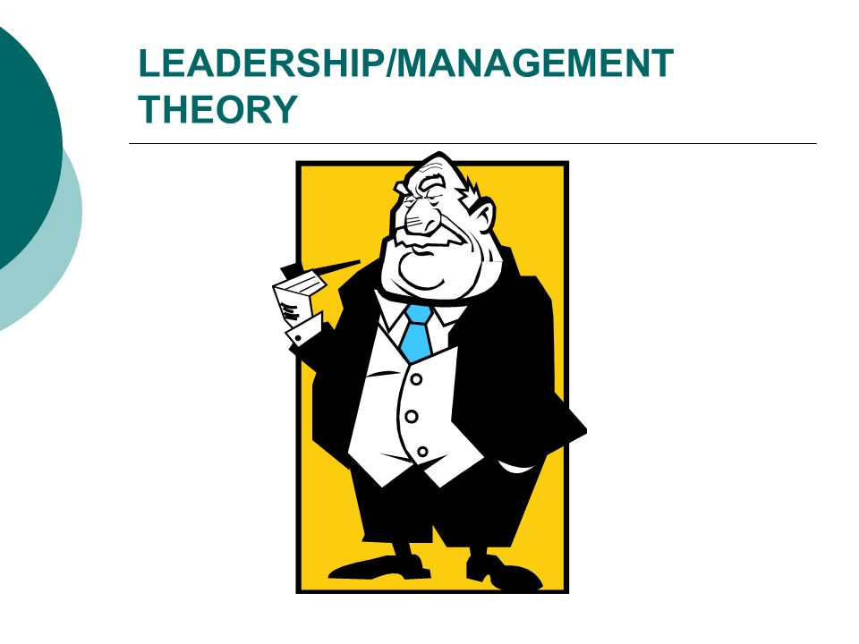 LEADERSHIP/MANAGEMENT THEORY
