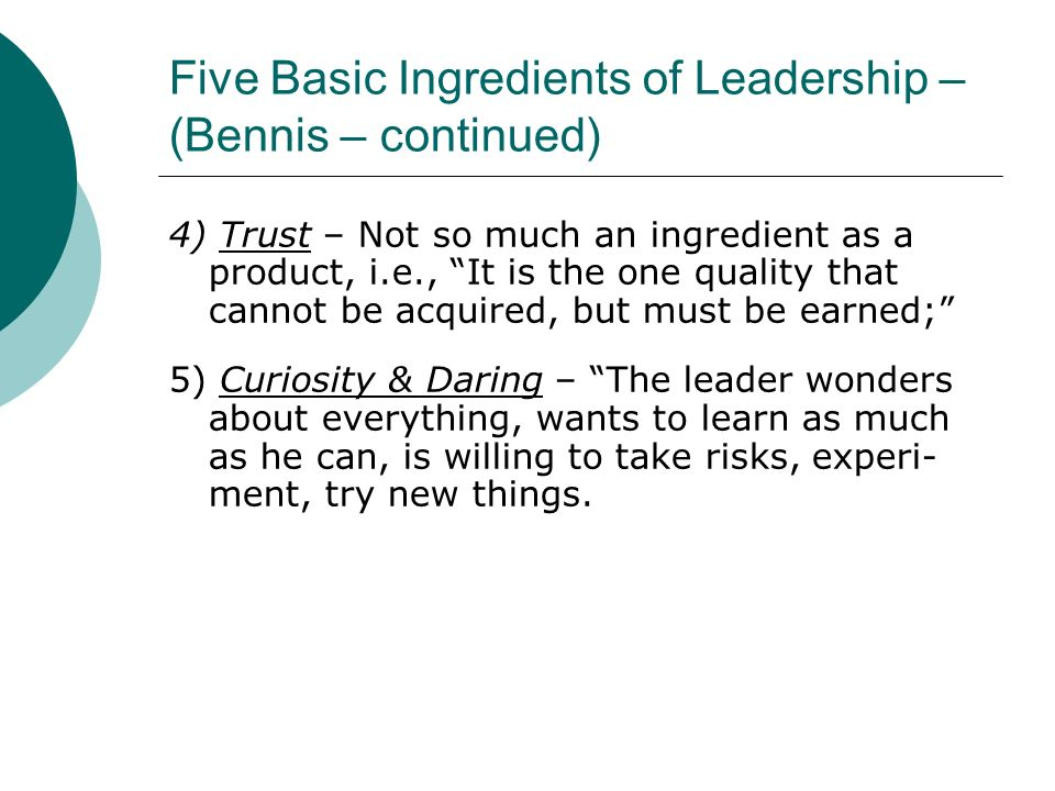 Five Basic Ingredients of Leadership – (Bennis – continued)
