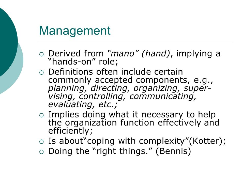 Management Derived from mano (hand), implying a hands-on role;
