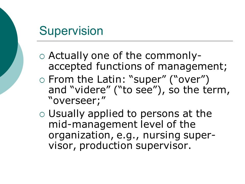 Supervision Actually one of the commonly-accepted functions of management;