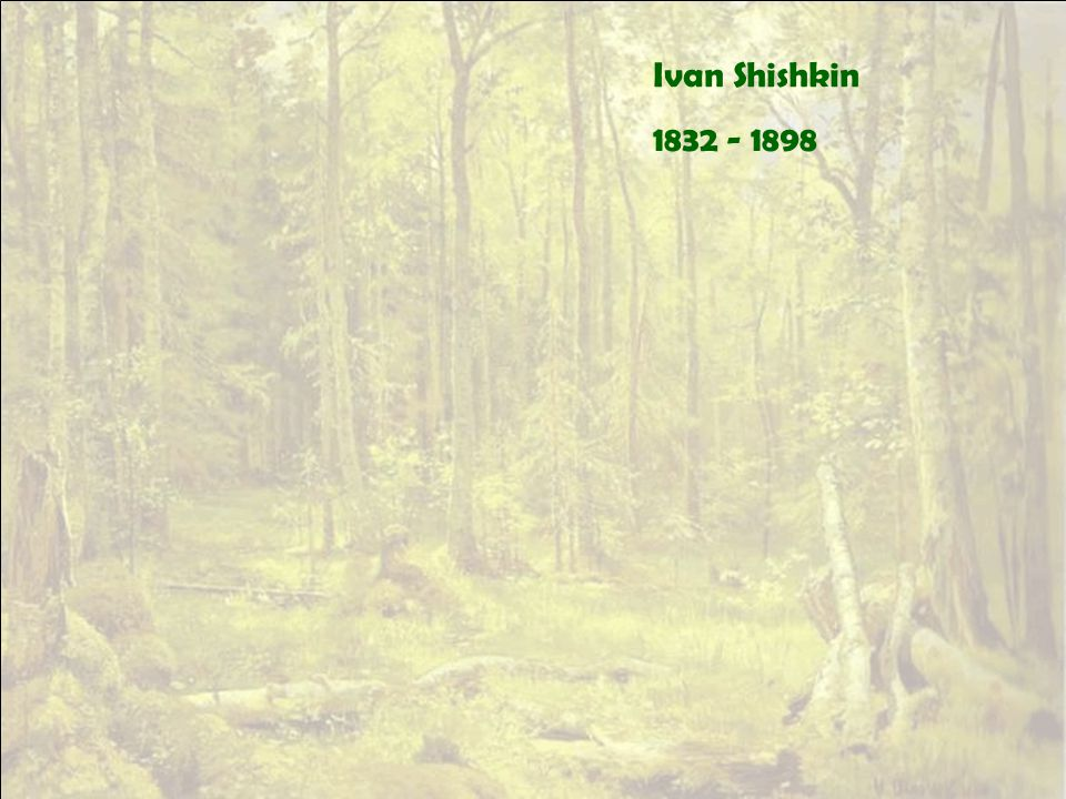 Ivan Shishkin 1832 - 1898