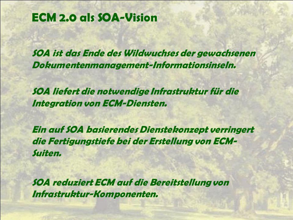 ECM 2.0 als SOA-Vision SOA ist das Ende des Wildwuchses der gewachsenen Dokumentenmanagement-Informationsinseln.