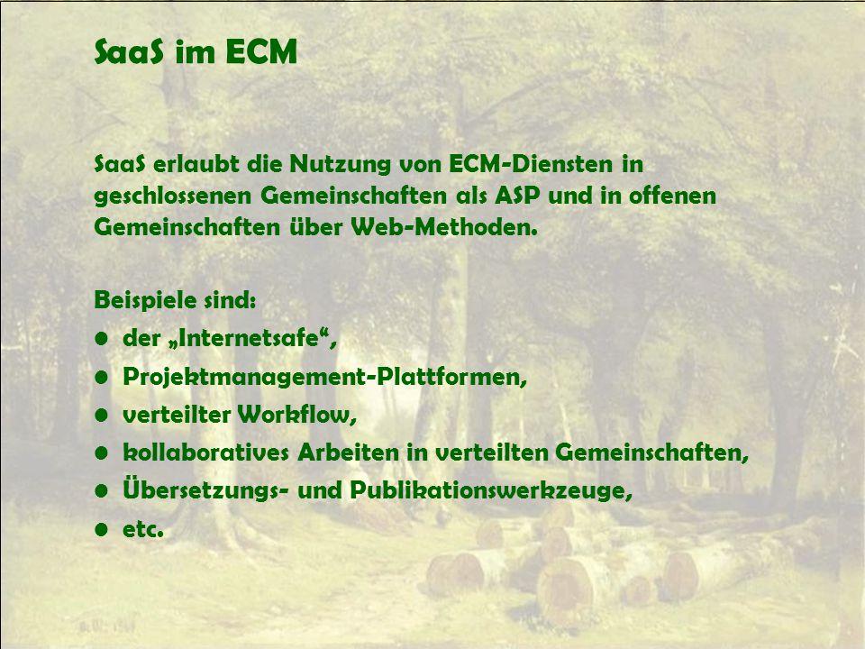 SaaS im ECM SaaS erlaubt die Nutzung von ECM-Diensten in geschlossenen Gemeinschaften als ASP und in offenen Gemeinschaften über Web-Methoden.