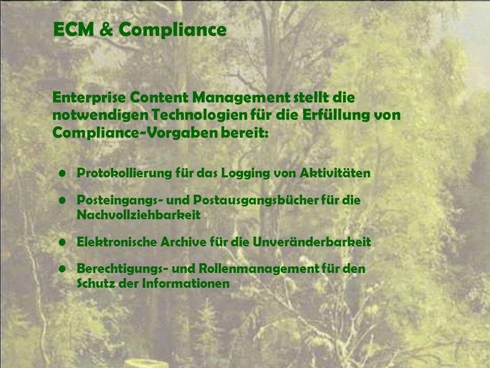ECM & Compliance Enterprise Content Management stellt die notwendigen Technologien für die Erfüllung von Compliance-Vorgaben bereit: