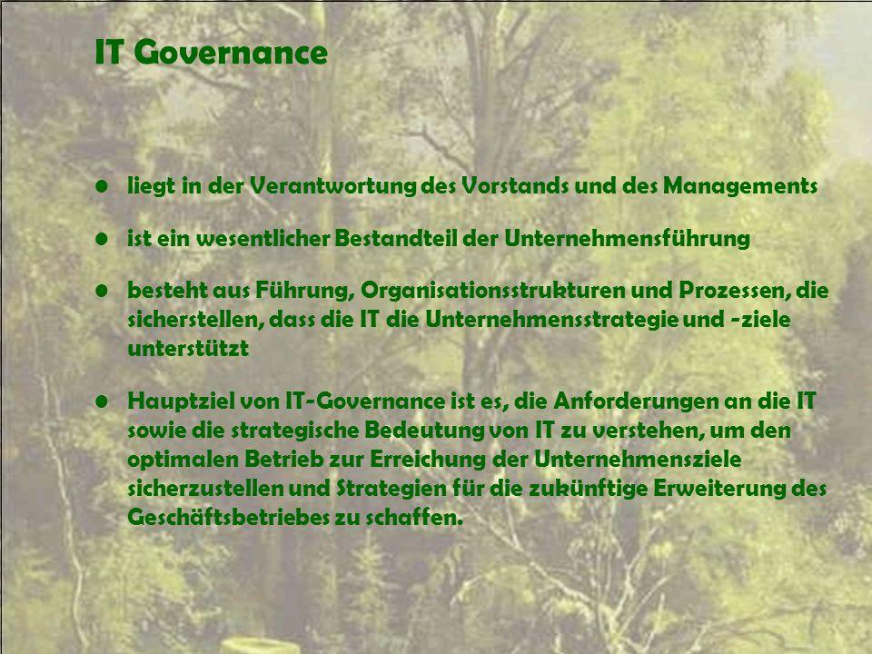 IT Governance liegt in der Verantwortung des Vorstands und des Managements. ist ein wesentlicher Bestandteil der Unternehmensführung.