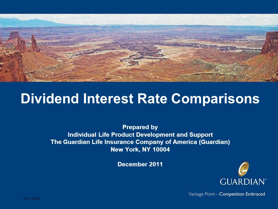 Dividend Interest Rate Comparisons Prepared by Individual Life Product Development and Support The Guardian Life Insurance Company of America (Guardian) New York, NY 10004 December 2011