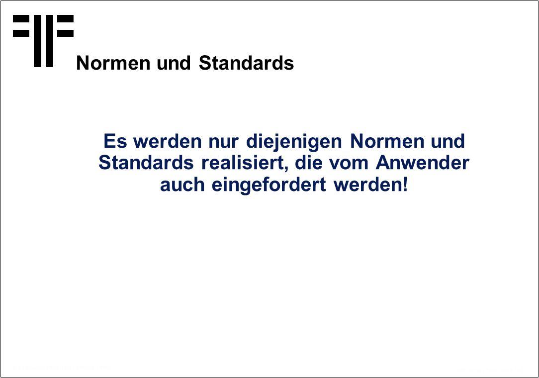 Normen und Standards Es werden nur diejenigen Normen und Standards realisiert, die vom Anwender auch eingefordert werden!
