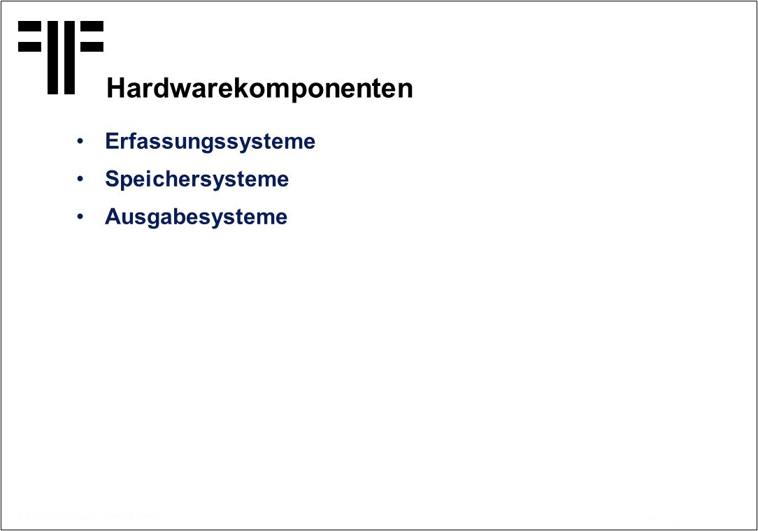 Hardwarekomponenten Erfassungssysteme Speichersysteme Ausgabesysteme