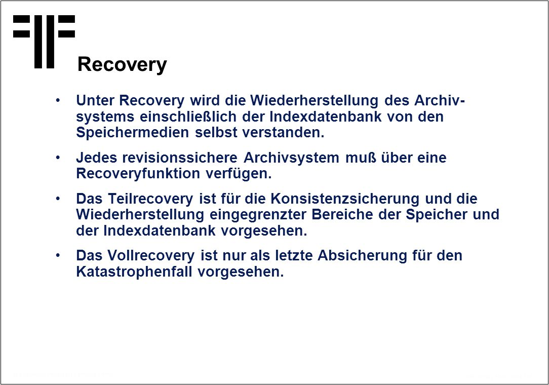 Recovery Unter Recovery wird die Wiederherstellung des Archiv-systems einschließlich der Indexdatenbank von den Speichermedien selbst verstanden.