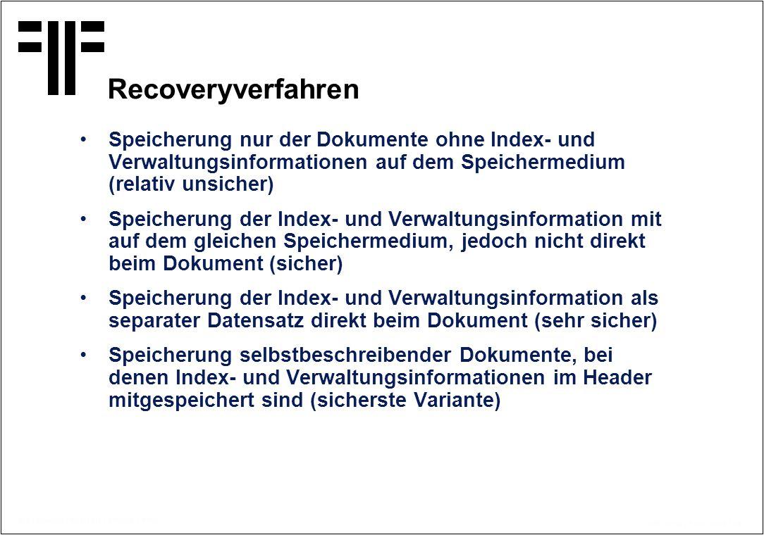 Recoveryverfahren Speicherung nur der Dokumente ohne Index- und Verwaltungsinformationen auf dem Speichermedium (relativ unsicher)
