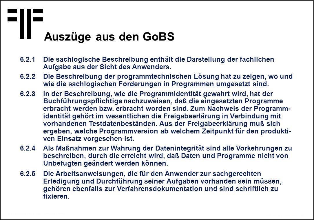 Auszüge aus den GoBS 6.2.1 Die sachlogische Beschreibung enthält die Darstellung der fachlichen Aufgabe aus der Sicht des Anwenders.