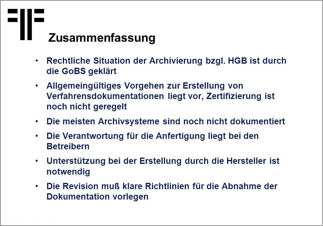 Zusammenfassung Rechtliche Situation der Archivierung bzgl. HGB ist durch die GoBS geklärt.