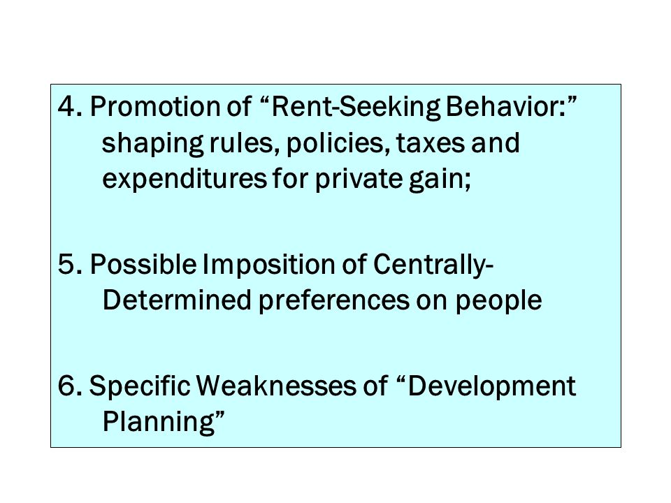 4. Promotion of Rent-Seeking Behavior: shaping rules, policies, taxes and expenditures for private gain;