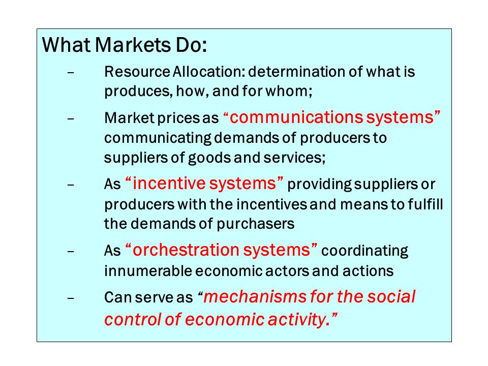 What Markets Do: Resource Allocation: determination of what is produces, how, and for whom;