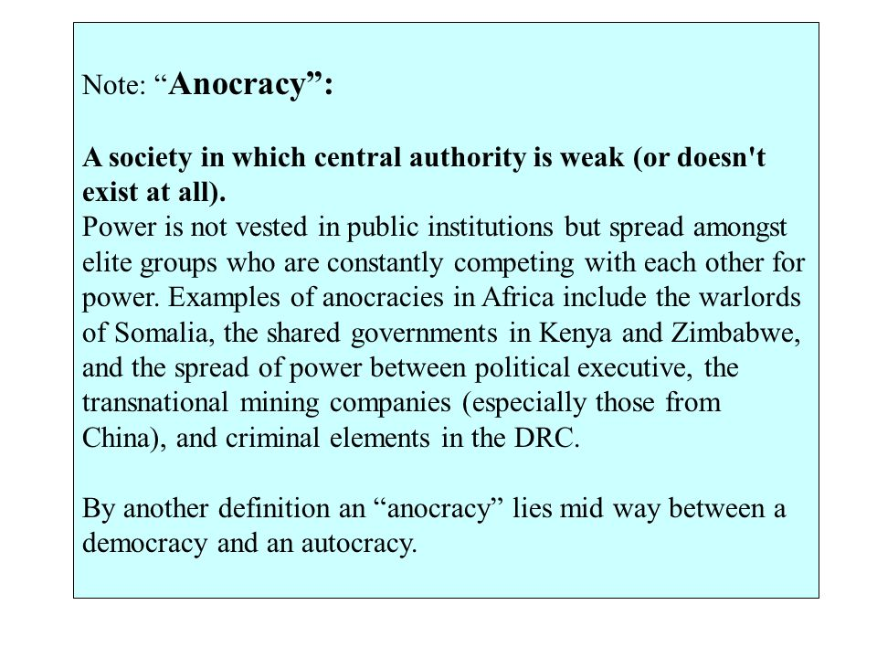 Note: Anocracy : A society in which central authority is weak (or doesn t exist at all).