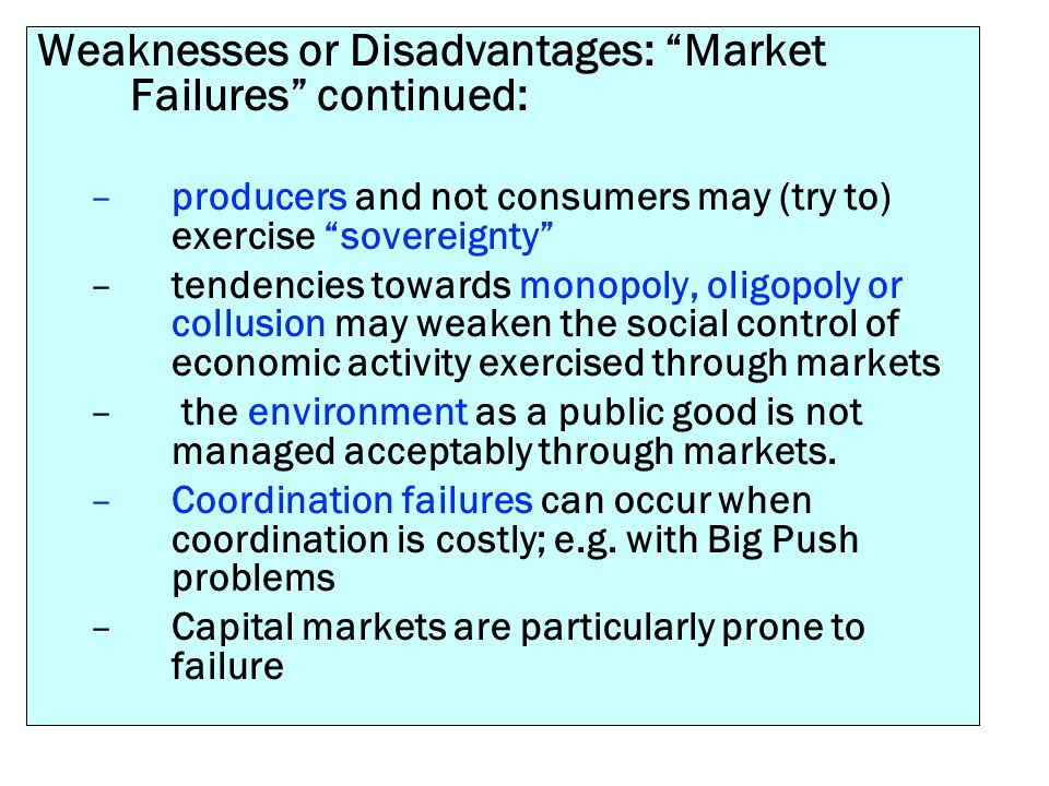 Weaknesses or Disadvantages: Market Failures continued: