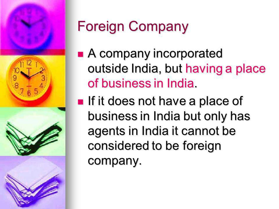Foreign Company A company incorporated outside India, but having a place of business in India.