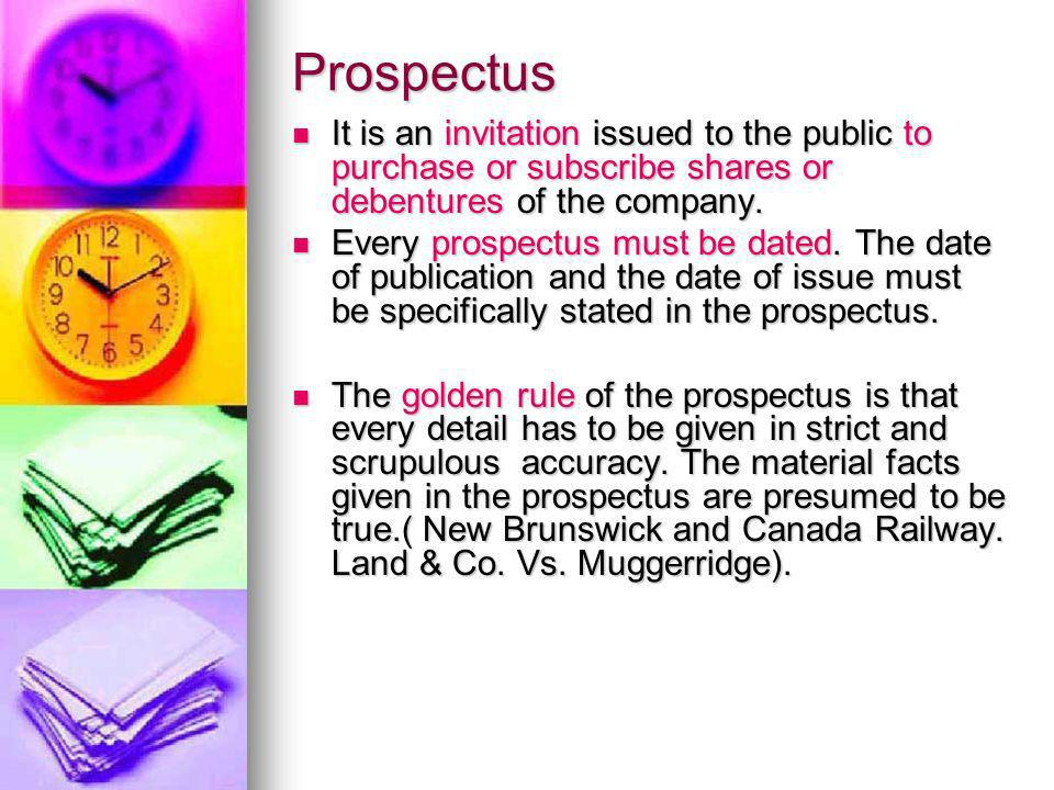 Prospectus It is an invitation issued to the public to purchase or subscribe shares or debentures of the company.