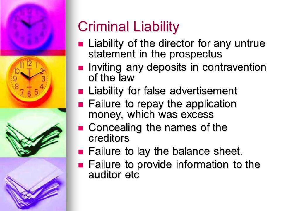 Criminal Liability Liability of the director for any untrue statement in the prospectus. Inviting any deposits in contravention of the law.