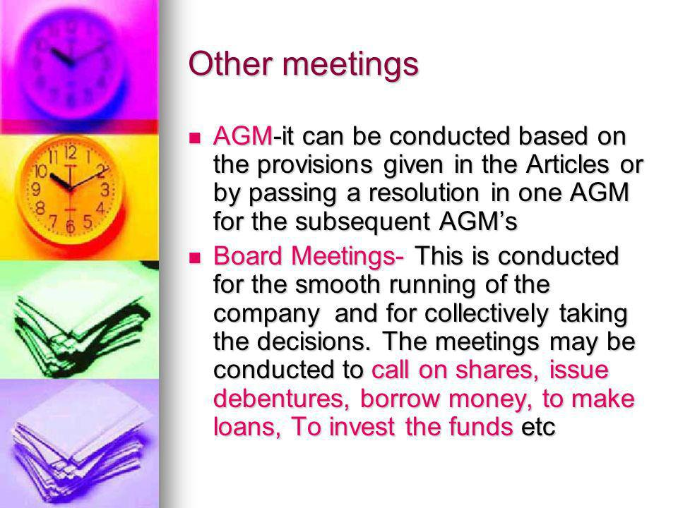 Other meetings AGM-it can be conducted based on the provisions given in the Articles or by passing a resolution in one AGM for the subsequent AGM's.