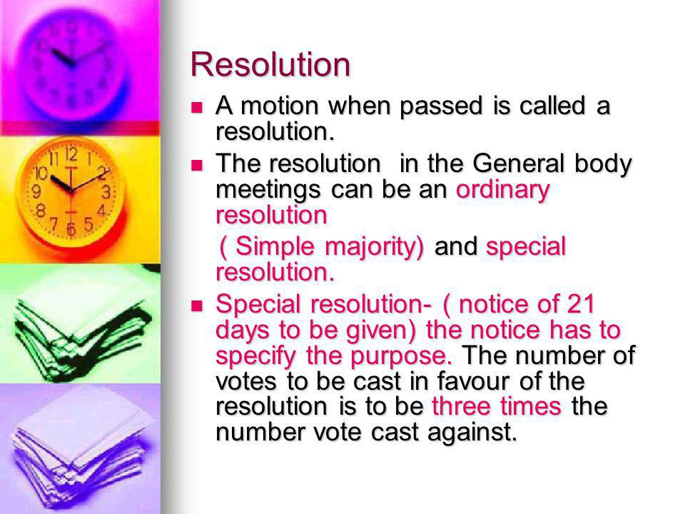 Resolution A motion when passed is called a resolution.