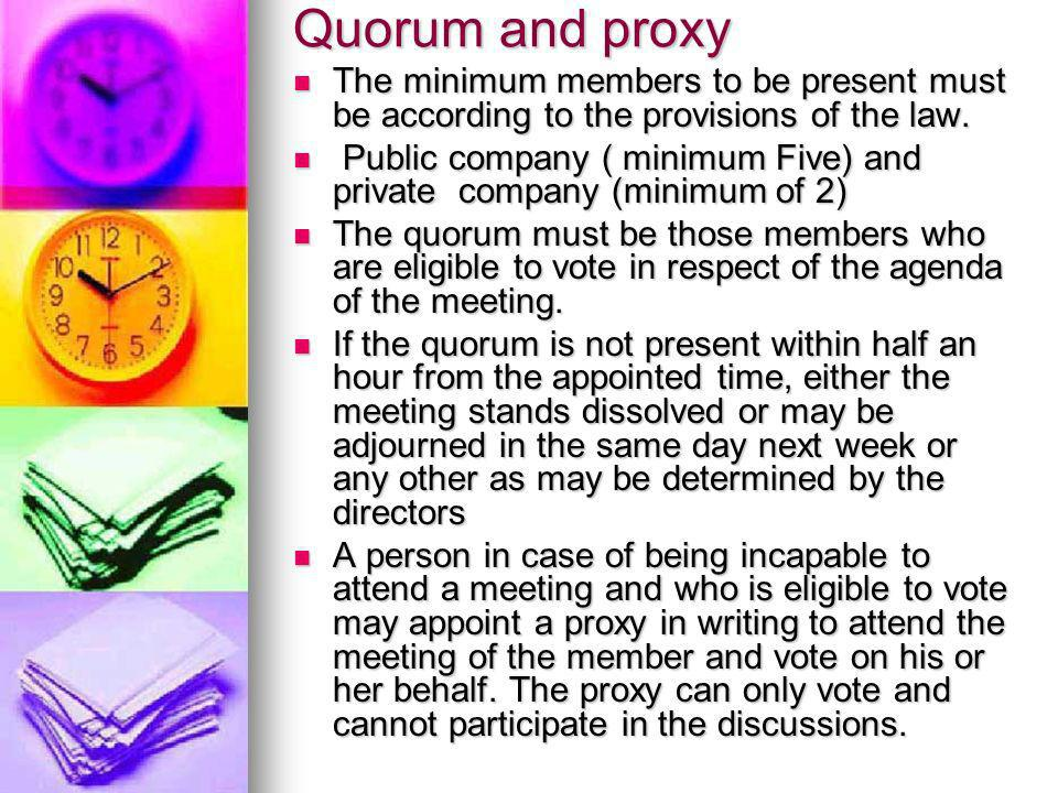 Quorum and proxy The minimum members to be present must be according to the provisions of the law.
