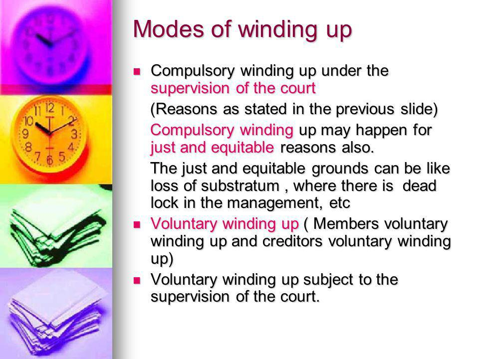 Modes of winding up Compulsory winding up under the supervision of the court. (Reasons as stated in the previous slide)