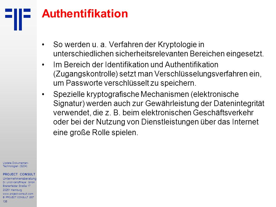 Authentifikation So werden u. a. Verfahren der Kryptologie in unterschiedlichen sicherheitsrelevanten Bereichen eingesetzt.