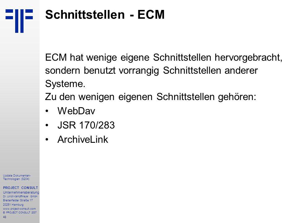 Schnittstellen - ECM ECM hat wenige eigene Schnittstellen hervorgebracht, sondern benutzt vorrangig Schnittstellen anderer.