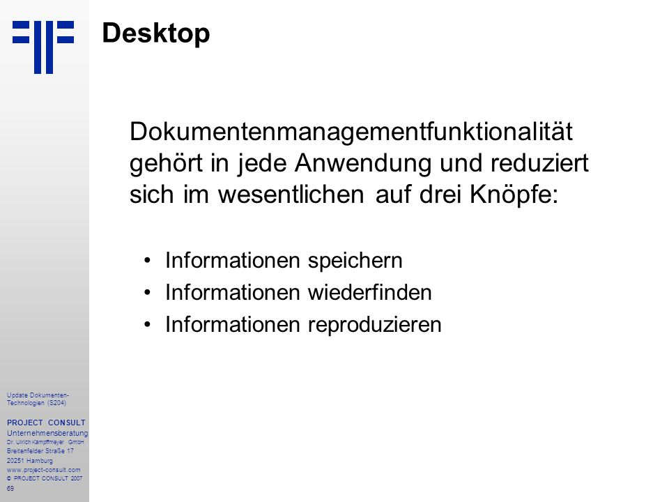 Desktop Dokumentenmanagementfunktionalität gehört in jede Anwendung und reduziert sich im wesentlichen auf drei Knöpfe: