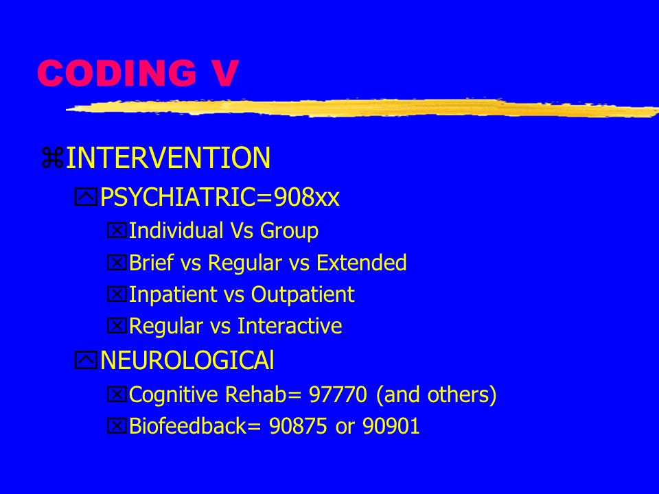 CODING V INTERVENTION PSYCHIATRIC=908xx NEUROLOGICAl