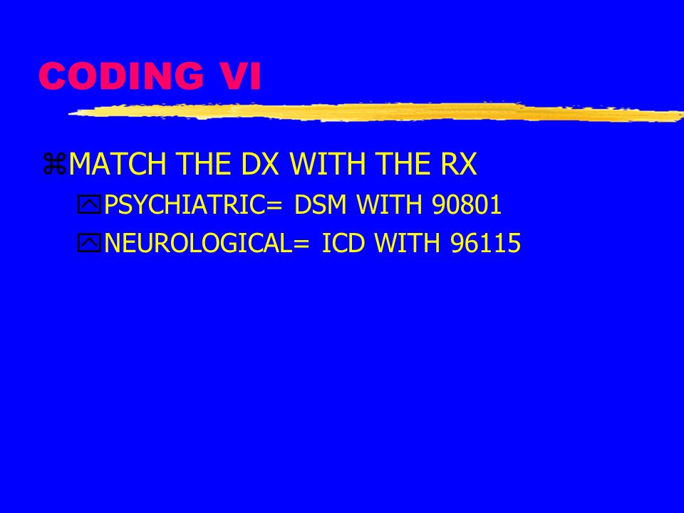 CODING VI MATCH THE DX WITH THE RX PSYCHIATRIC= DSM WITH 90801