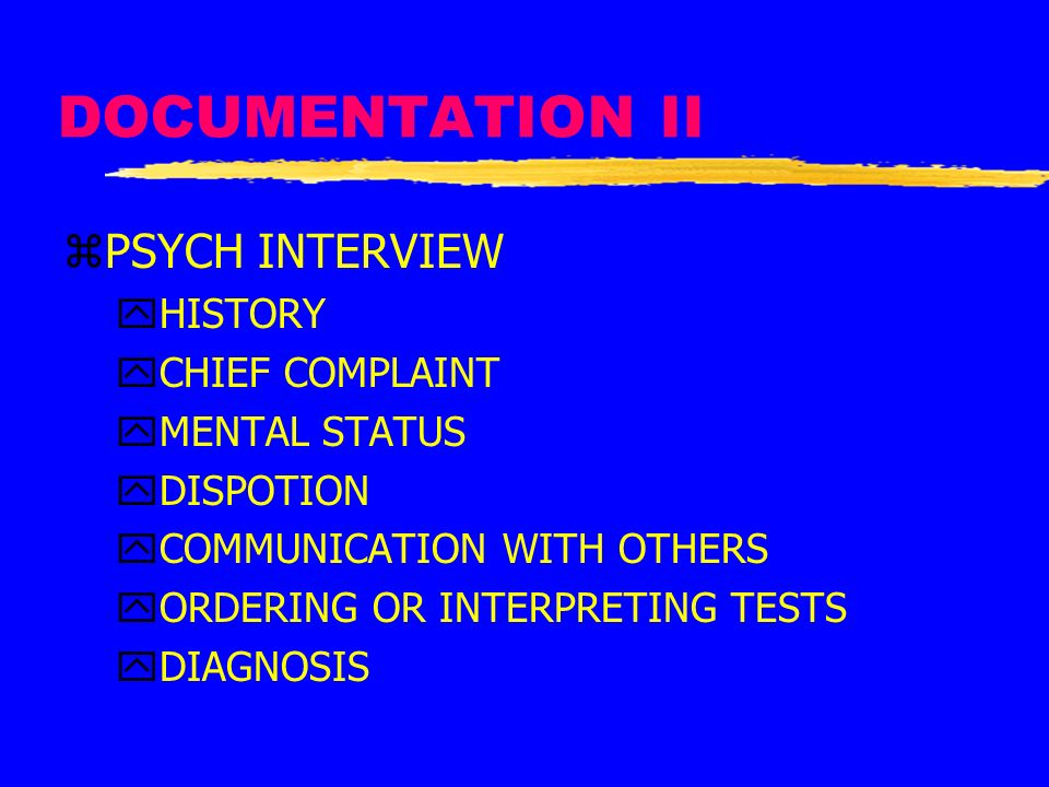 DOCUMENTATION II PSYCH INTERVIEW HISTORY CHIEF COMPLAINT MENTAL STATUS