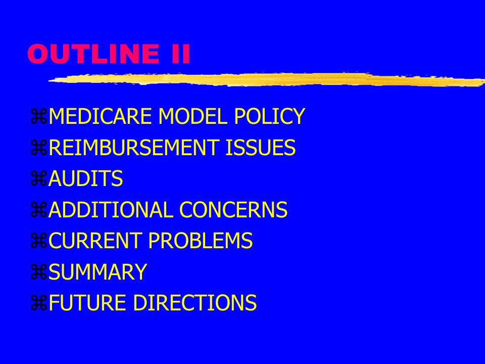 OUTLINE II MEDICARE MODEL POLICY REIMBURSEMENT ISSUES AUDITS