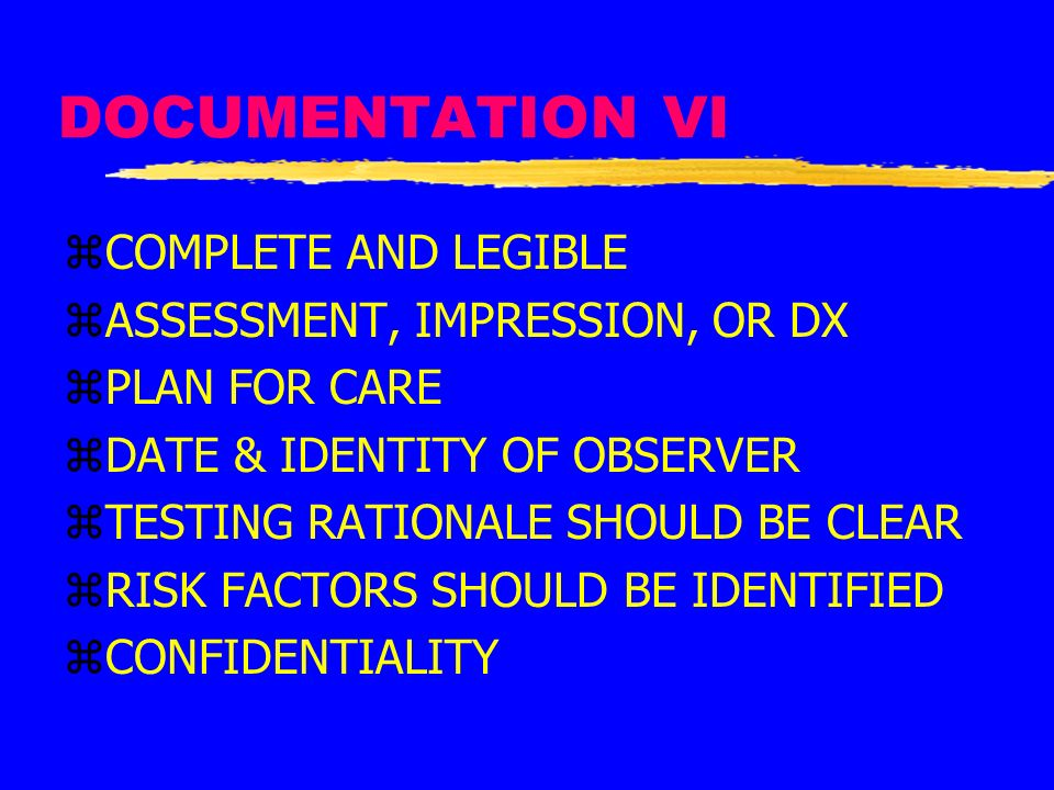 DOCUMENTATION VI COMPLETE AND LEGIBLE ASSESSMENT, IMPRESSION, OR DX