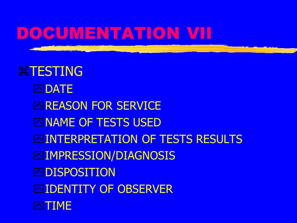 DOCUMENTATION VII TESTING DATE REASON FOR SERVICE NAME OF TESTS USED