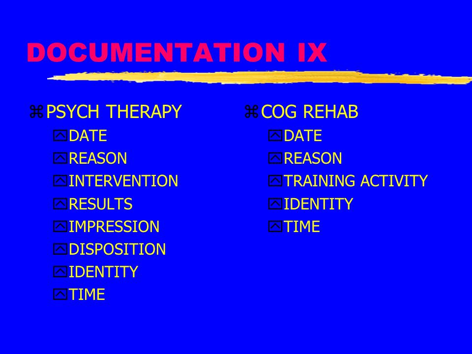 DOCUMENTATION IX PSYCH THERAPY COG REHAB DATE REASON INTERVENTION