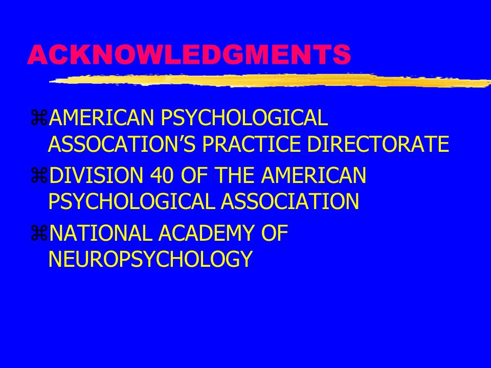 ACKNOWLEDGMENTS AMERICAN PSYCHOLOGICAL ASSOCATION'S PRACTICE DIRECTORATE. DIVISION 40 OF THE AMERICAN PSYCHOLOGICAL ASSOCIATION.