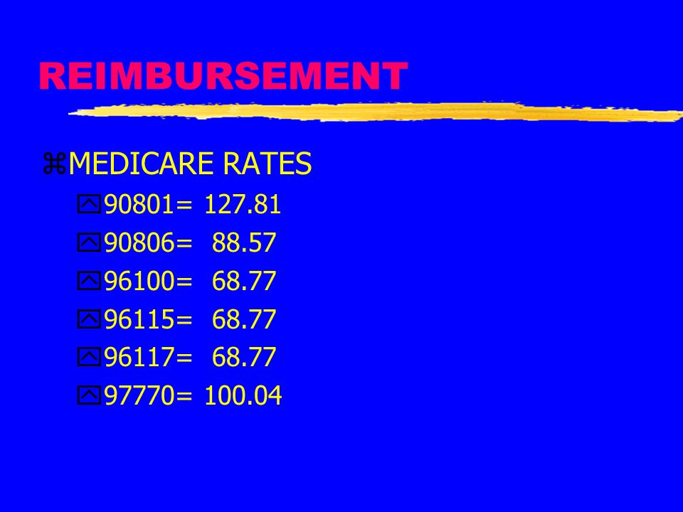 REIMBURSEMENT MEDICARE RATES 90801= 127.81 90806= 88.57 96100= 68.77